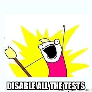 All the things - disable all the tests