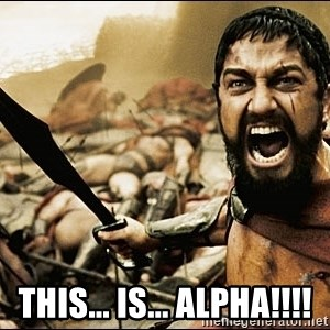 This Is Sparta Meme - THIS... IS... ALPHA!!!!