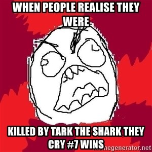 Rage FU - When people realise they were killed by tark the shark they cry #7 wins