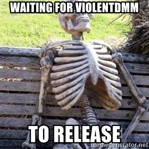 Waiting For Op - waiting for violentdmm to release