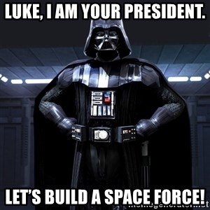 Darth Vader - Luke, I am your president. Let's build a Space Force!