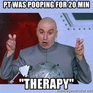 """Dr Evil meme - pt was pooping for 20 min """"therapy"""""""