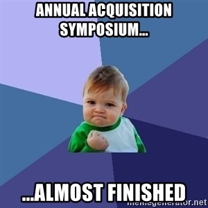 Success Kid - Annual Acquisition Symposium... ...almost finished