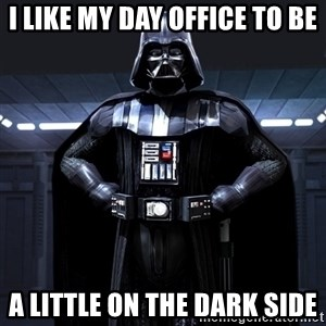 Darth Vader - I like my day office to be a little on the dark side