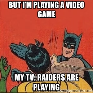 batman slap robin - But I'm playing a video game My tv; raiders are playing