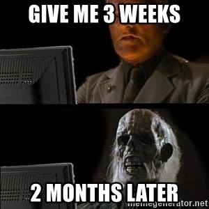 Waiting For - Give me 3 weeks 2 Months later