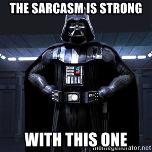 Darth Vader - the sarcasm is strong with this one