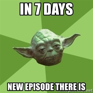 Advice Yoda Gives - In 7 Days New Episode There Is