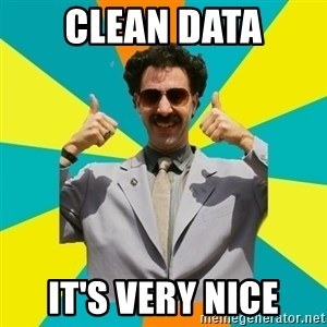 Borat Meme - Clean data it's very nice
