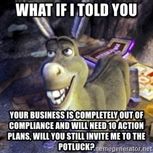 Donkey Shrek - What if I told you your business is completely out of compliance and will need 10 action plans, will you still invite me to the Potluck?