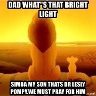 "The Lion King - Dad What""s That Bright Light Simba My Son Thats Dr Lesly Pompy.We Must Pray For Him"