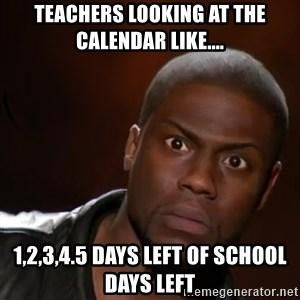 kevin hart nigga - Teachers looking at the calendar like.... 1,2,3,4.5 days left of school days left