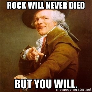 Joseph Ducreux - rock will never died but you will.