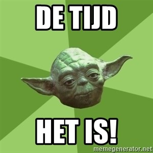 Advice Yoda Gives - De tijd Het is!