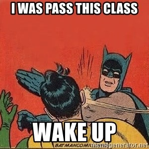 batman slap robin - i was pass this class wake up
