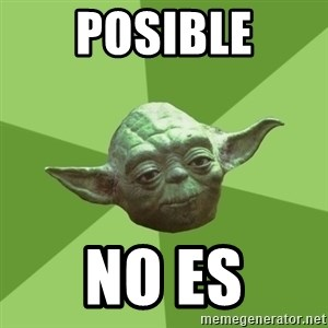 Advice Yoda Gives - Posible No es