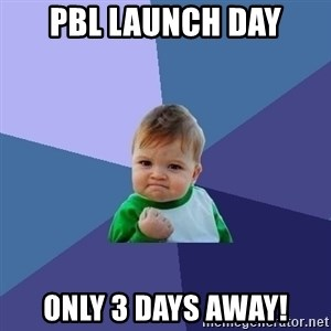 Success Kid - PBL launch day Only 3 days away!