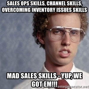 Napoleon Dynamite - Sales Ops Skills, Channel Skills, Overcoming Inventory Issues Skills MAD Sales Skills - Yup, we got em!!!