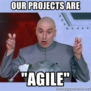 "Dr Evil meme - Our projects are ""AGILE"""