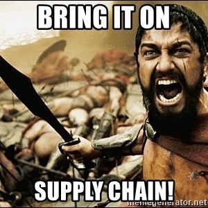 This Is Sparta Meme - Bring it on Supply chain!