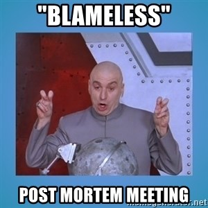 "dr. evil laser - ""Blameless"" Post Mortem meeting"