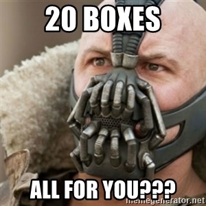 Bane - 20 boxes all for you???