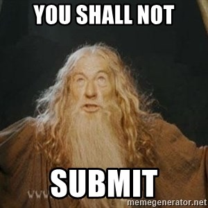 You shall not pass - You shall not Submit