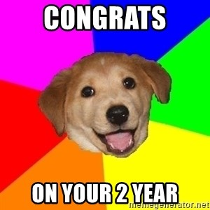 Advice Dog - Congrats  On your 2 year