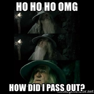 Confused Gandalf - HO HO HO OMG HOW DID I PASS OUT?
