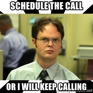 Dwight from the Office - SCHEDULE THE CALL OR I WILL KEEP CALLING