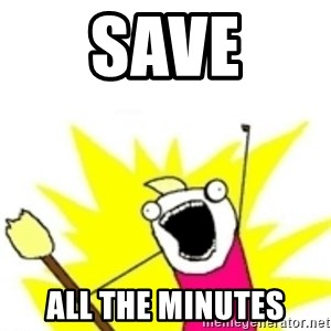 x all the y - save all the minutes