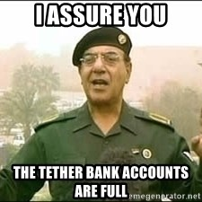 Baghdad Bob - i assure you the tether bank accounts are full