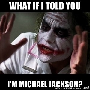 joker mind loss - What if I told you I'm Michael Jackson?
