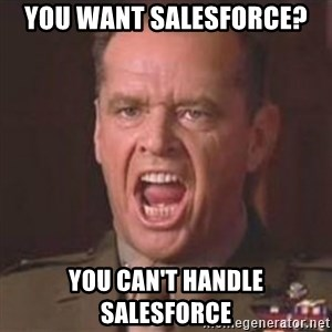 Jack Nicholson - You can't handle the truth! - You want Salesforce? you can't handle salesforce