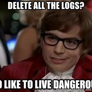 I too like to live dangerously - delete all the logs?