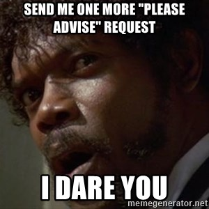 """Angry Samuel L Jackson - Send me One More """"Please Advise"""" Request I DARE You"""