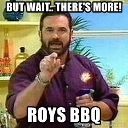 Badass Billy Mays - But Wait.. There's More! ROYS BBQ
