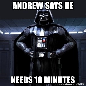 Darth Vader - ANDREW SAYS HE NEEDS 10 MINUTES