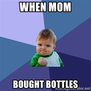 Success Kid - when mom bought bottles
