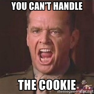 Jack Nicholson - You can't handle the truth! - YOU CAN'T HANDLE THE COOKIE
