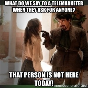 What do we say to the god of death ?  - What do we say to a telemarketer when they ask for anyone? That person is not here today!