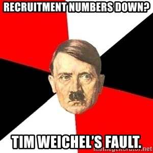 Advice Hitler - Recruitment numbers down? Tim Weichel's fault.