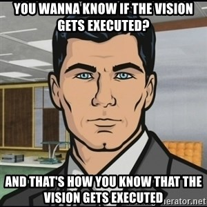 Archer - you wanna know if the vision gets executed? and that's how you know that the vision gets executed