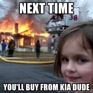 Disaster Girl - Next time you'll buy from kia dude
