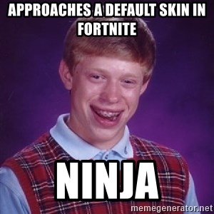 Bad Luck Brian - Approaches a default skin in Fortnite Ninja
