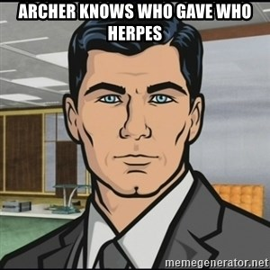 Archer - archer knows who gave who herpes