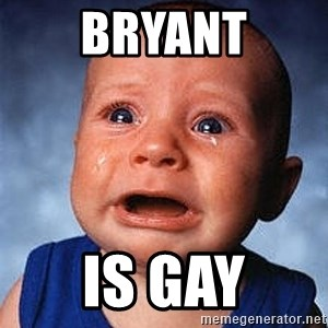 Crying Baby - Bryant Is gay