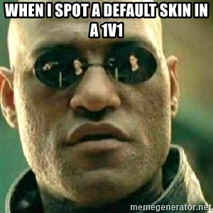 What If I Told You - When i spot a default skin in a 1v1