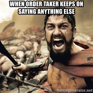 Spartan300 - When order taker keeps on saying anything else