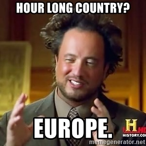 Ancient Aliens - Hour long country? Europe.